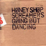 THE HONEYSHOP SCREAMERS/GOING OUT DANCING