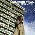MAROON TOWN/URBAN MYTHS