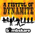 BOMBSKARE/A FISTFUL OF DYNAMITE